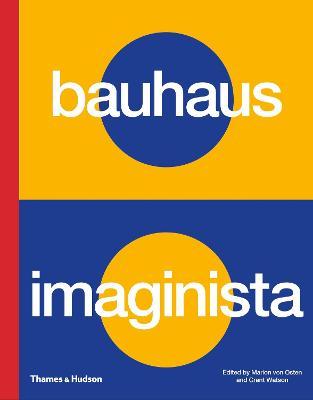 Bauhaus Imaginista: A School in the World by Marion von Osten