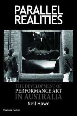 Parallel Realities: The Development of Performance Art in Austral by Neil Howe