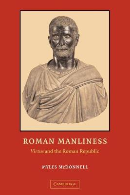 Roman Manliness by Myles McDonnell