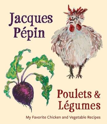 Jacques Pepin Poulets & Legumes by Jacques Pepin