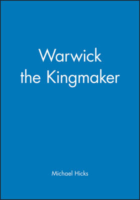 Warwick the Kingmaker by Michael Hicks