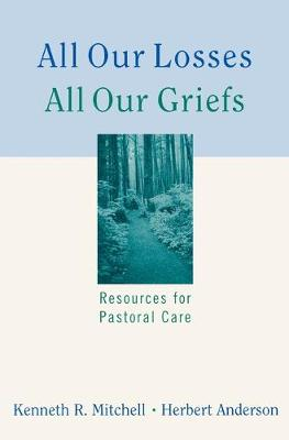 All Our Losses, All Our Griefs by Kenneth R. Mitchell