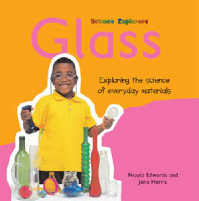 Glass: Exploring the Science of Everyday Materials by Nicola Edwards