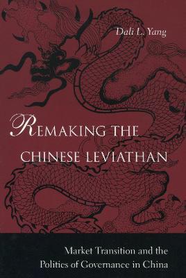 Remaking the Chinese Leviathan by Dali L. Yang
