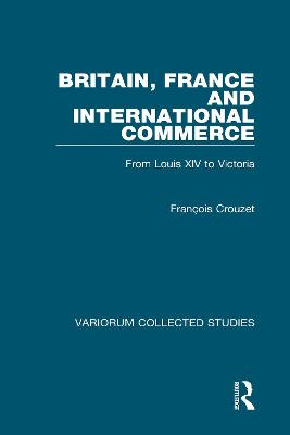 Britain, France and International Commerce by Francois Crouzet