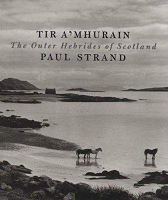 Tir A'Mhurain: The Outer Hebrides of Scotland by Paul Strand