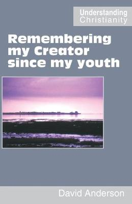 Remembering My Creator Since My Youth by David Anderson