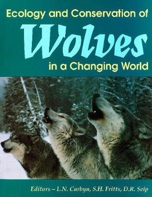 Ecology and Conservation of Wolves in a Changing World by Ludwig N. Carbyn