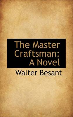 The Master Craftsman by Walter Besant