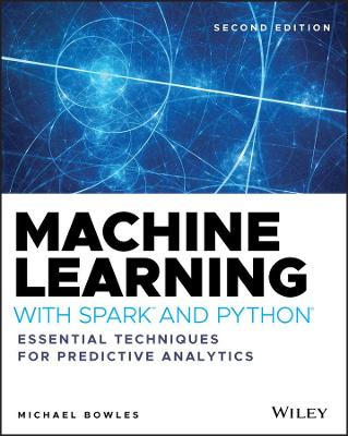 Machine Learning with Spark and Python: Essential Techniques for Predictive Analytics by Michael Bowles