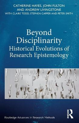 Beyond Disciplinarity: Historical Evolutions of Research Epistemology by Catherine Hayes