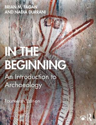 In the Beginning: An Introduction to Archaeology by Brian M. Fagan