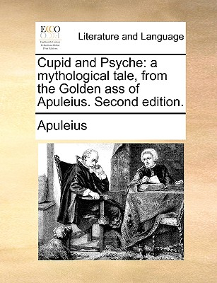 Cupid and Psyche: A Mythological Tale, from the Golden Ass of Apuleius. Second Edition by Apuleius
