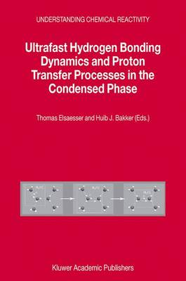 Ultrafast Hydrogen Bonding Dynamics and Proton Transfer Processes in the Condensed Phase by Thomas Elsaesser