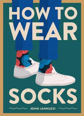 How to Wear Socks by John Jannuzzi