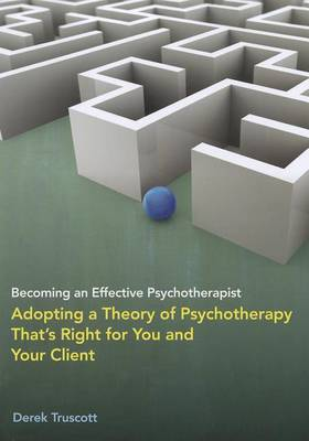 Becoming an Effective Psychotherapist by Derek Truscott