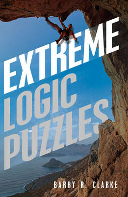 Extreme Logic Puzzles by Barry R. Clarke
