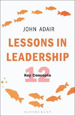 Lessons in Leadership by John Adair