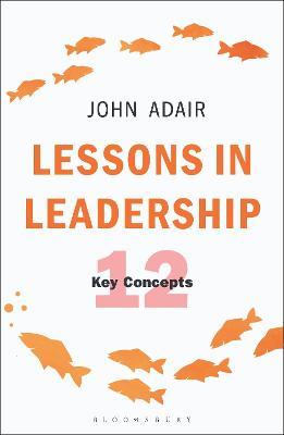 Lessons in Leadership by John Adair