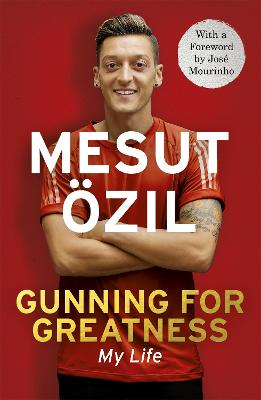 Gunning for Greatness: My Life by Mesut Ozil