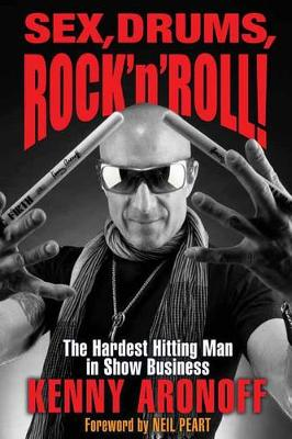 Sex! Drums! and Rock 'n' Roll by Kenny Aronoff