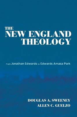 The New England Theology by Douglas a Sweeney