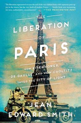 The Liberation of Paris: How Eisenhower, de Gaulle, and von Choltitz Saved the City of Light book