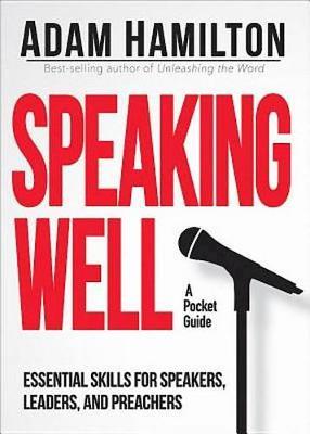 Speaking Well by Adam Hamilton