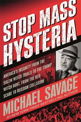 Stop Mass Hysteria: America's Insanity from the Salem Witch Trials to the Trump Witch Hunt by Michael Savage