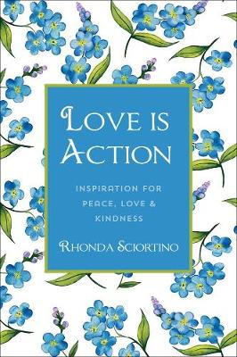 Love Is Action: How to Change the World with Love by Rhonda Sciortino