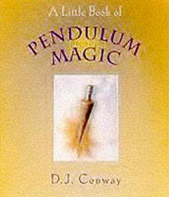 Little Book Of Pendulum Magic by D. J. Conway