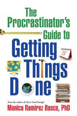 The Procrastinator's Guide to Getting Things Done by Monica Ramirez Basco