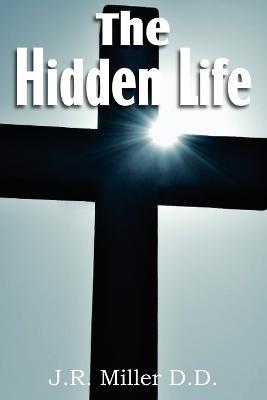 Hidden Life by J R Miller