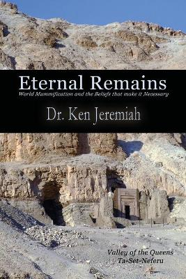 Eternal Remains: World Mummification and the Beliefs That Make it Necessary by Ken Jeremiah