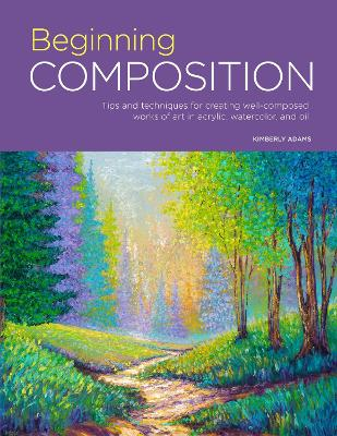 Portfolio: Beginning Composition: Tips and techniques for creating well-composed works of art in acrylic, watercolor, and oil by Kimberly Adams