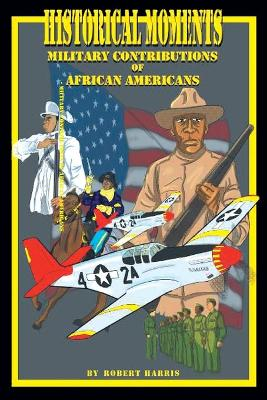Historical Moments: Military Contributions of African Americans by Robert Harris