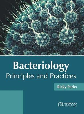 Bacteriology: Principles and Practices by Ricky Parks