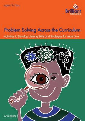 Problem Solving Across the Curriculum, 9-11 Year Olds by Ann Baker