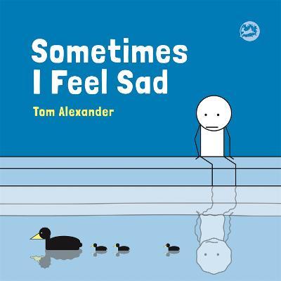 Sometimes I Feel Sad by Tom Alexander