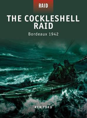 The Cockleshell Raid - Bordeaux 1942 by Ken Ford
