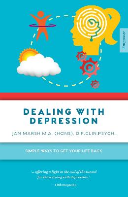 Dealing with Depression: Simple Ways to Get Your Life Back by Jan Marsh M.A. (Hons), Dip.Clin.Psych.