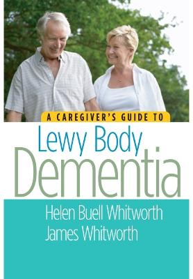 Caregiver's Guide to Lewy Body Dementia by Helen Buell Whitworth