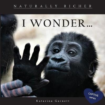 I Wonder: Naturally Richer by Katarina Garnett