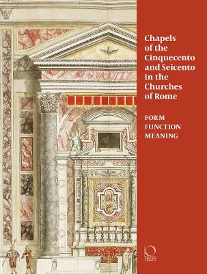 Chapels of the Cinquecento and Seicento in the Churches of Rome by Chiara Franceschini