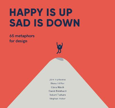 Happy is Up, Sad is Down: 65 Metaphors for Design by Joern Hurtienne