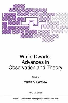 White Dwarfs: Advances in Observation and Theory by Martin A. Barstow