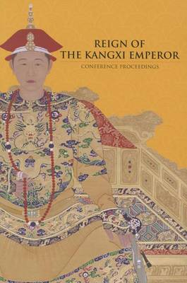 Reign of The Kangxi Emperor by Pamela Crossley