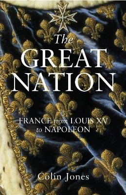 The Great Nation: France from Louis XV to Napoleon by Colin Jones