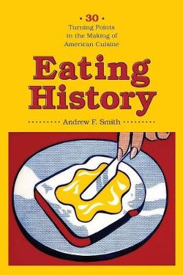 Eating History: Thirty Turning Points in the Making of American Cuisine by Andrew F. Smith