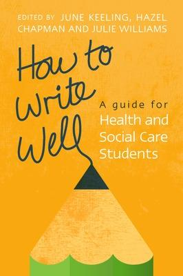 How to Write Well: A Guide for Health and Social Care Students by June Keeling